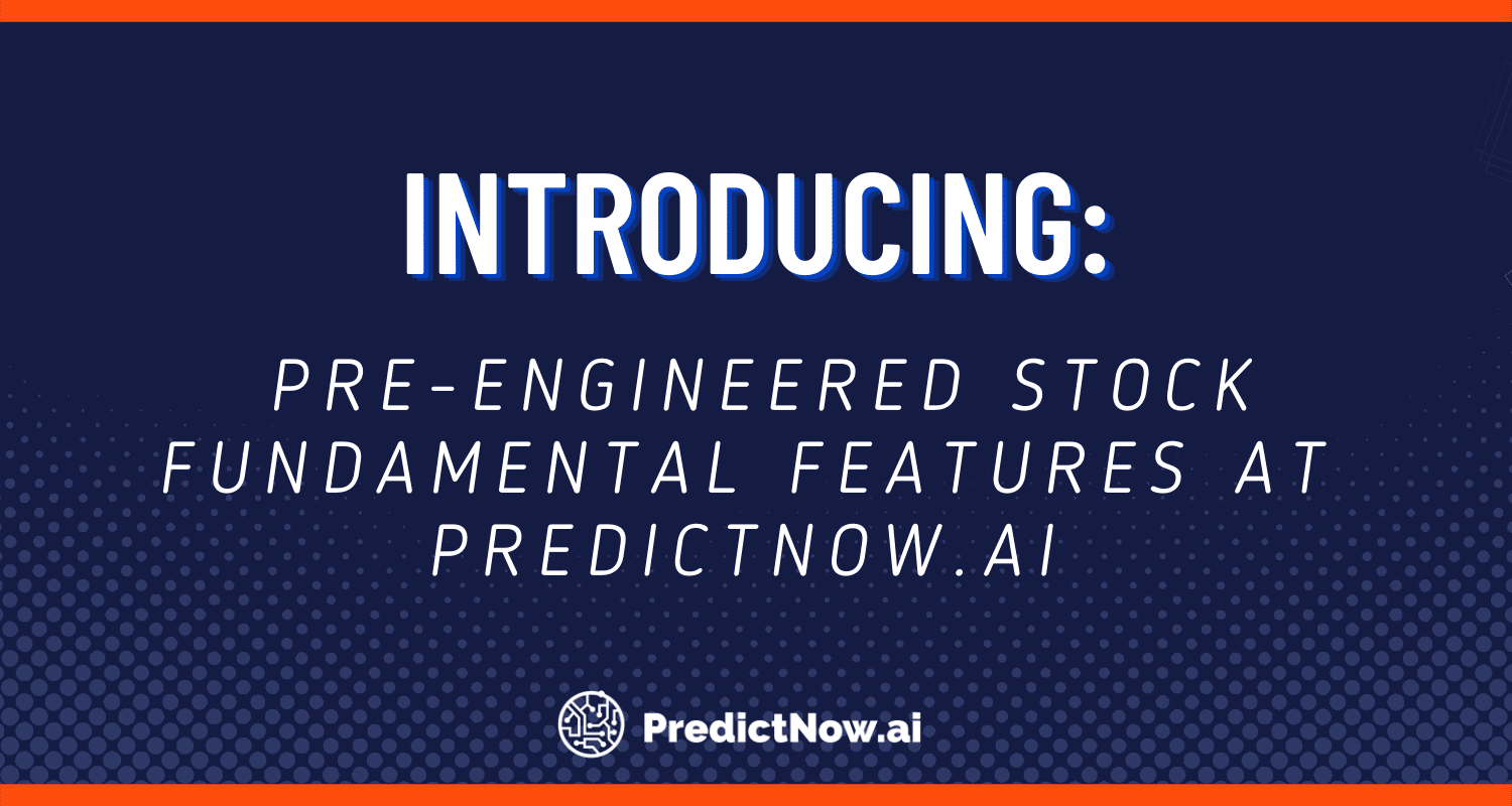 Introducing: Pre-engineered Stock Fundamental Features at Predictnow.ai