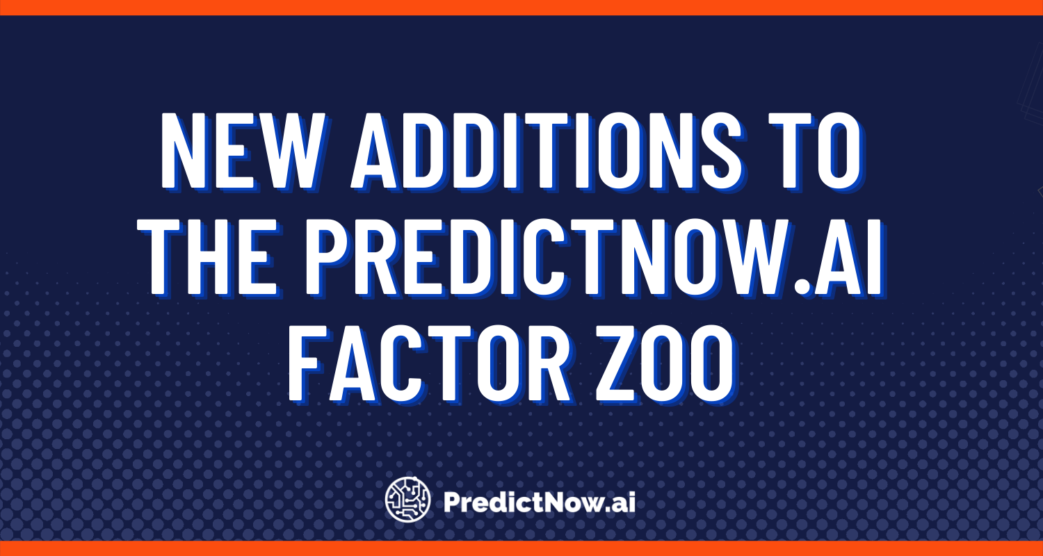 New Additions to the PredictNow.ai Factor Zoo