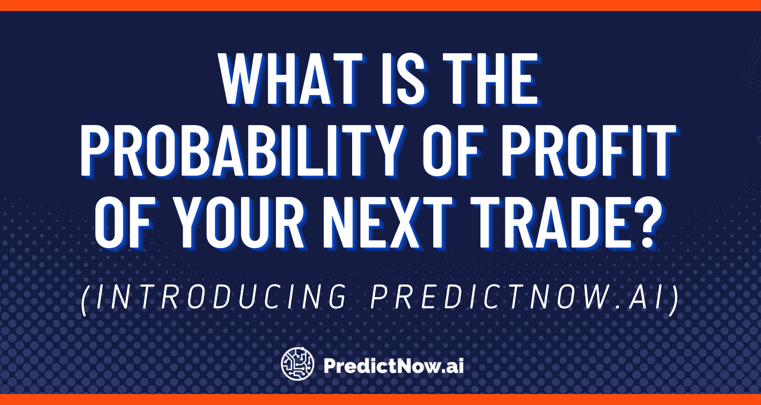 What is the Probability of Profit of your Next Trade? (Introducing PredictNow.Ai)